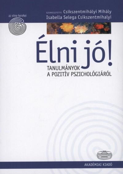 Isabella Selega Csikszentmihalyi  (Szerk.) - Csíkszentmihályi Mihály  (Szerk.) - Élni jó!