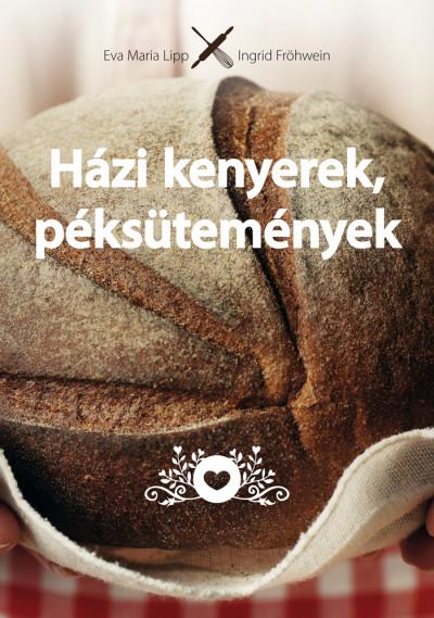 Ingrid Fröhwein - Eva Maria Lipp - Házi kenyerek, péksütemények