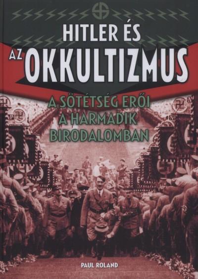 Paul Roland - Hitler és az okkultizmus