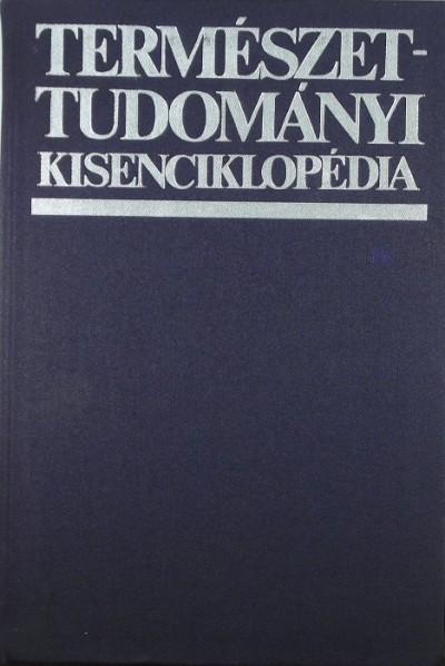 Walter Gellert  (Szerk.) - Herbert Küstner  (Szerk.) - Természettudományi Kisenciklopédia