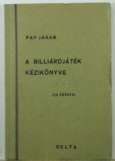 Pap Jakab - A billiárdjáték kézikönyve
