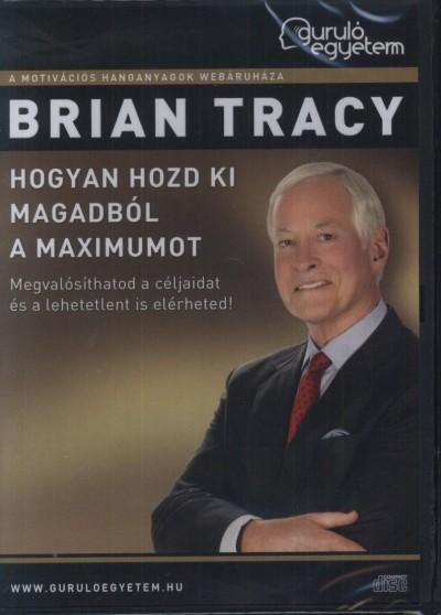 Brian Tracy - Hogyan hozd ki magadból a maximumot - Hangoskönyv