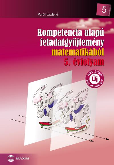 Maróti Lászlóné - Kompetencia alapú feladatgyűjtemény matematikából 5. évfolyam