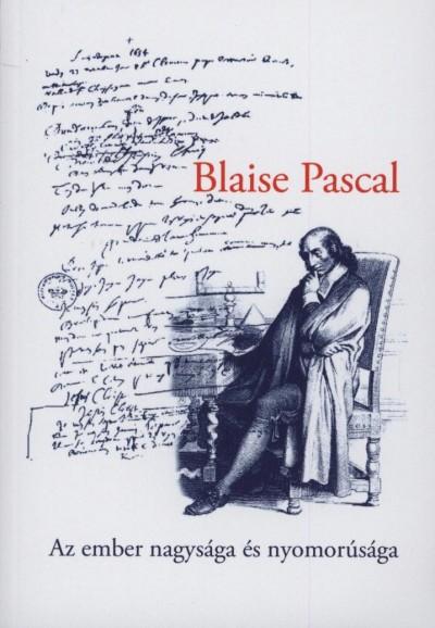 Blaise Pascal - Az ember nagysága és nyomorúsága