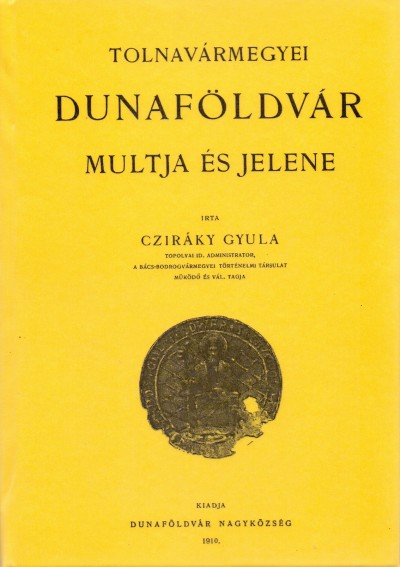 Cziráky Gyula - Dunaföldvár multja és jelene