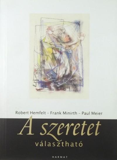 Robert Hemfelt - Paul Meier - Frank Minirth - Dr. Mirnics Zsuzsanna  (Szerk.) - A szeretet választható