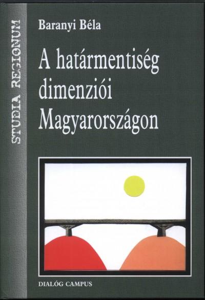 Baranyi Béla - A határmentiség dimenziói Magyarországon