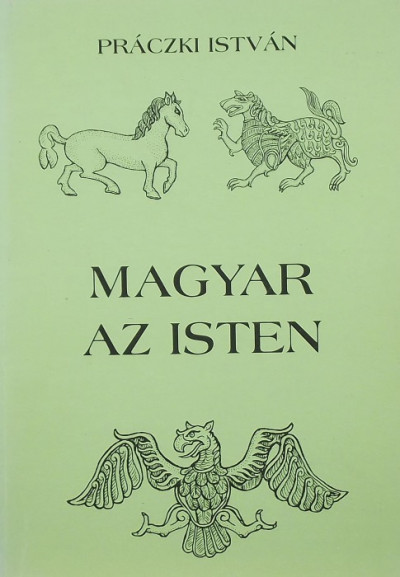 Práczki István - Magyar az Isten