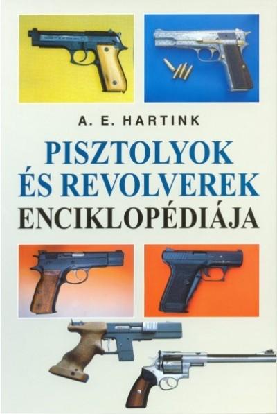 Anton E. Hartink - Pisztolyok és revolverek enciklopédiája