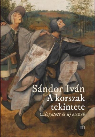 Sándor Iván - A korszak tekintete - Válogatott és új esszék