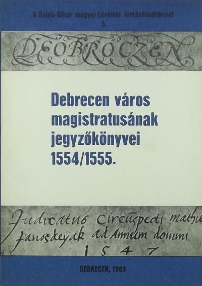 - Debrecen város magistratusának jegyzőkönyvei 1554/1555.