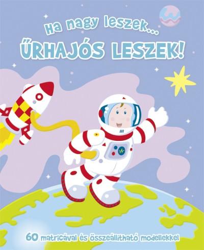 - Ha nagy leszek... Űrhajós leszek!