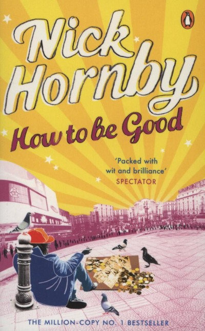 Nick Hornby - How to be Good