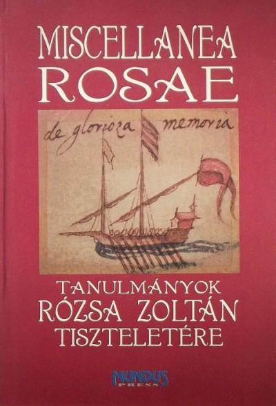 Biernaczky Szilárd  (Szerk.) - Rákóczi István  (Szerk.) - Wallner Erika  (Szerk.) - Miscellanea Rosae