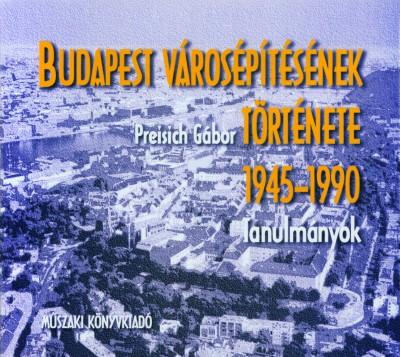 Preisich Gábor - Budapest városépítésének története 1945-1990