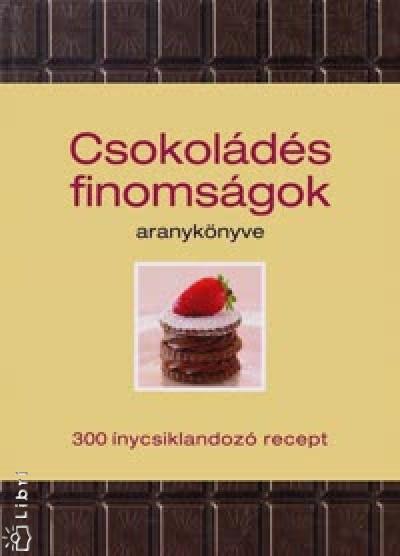 Carla Bardi - Claire Pietersen - Csokoládés finomságok aranykönyve