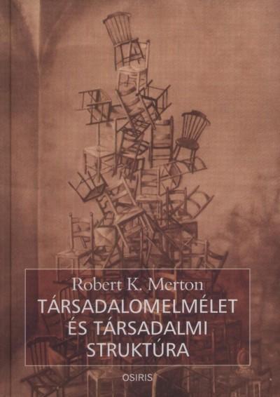 Robert K. Merton - Társadalomelmélet és társadalmi struktúra
