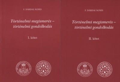 Dárdai Ágnes - Történelmi megismerés - történelmi gondolkodás I-II. kötet