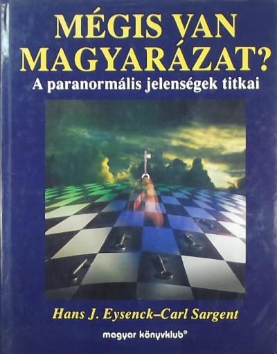 Hans Jürgen Eysenck - C. Sargent - Mégis van magyarázat?