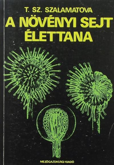 T. Sz. Szalamatova - A növényi sejt élettana