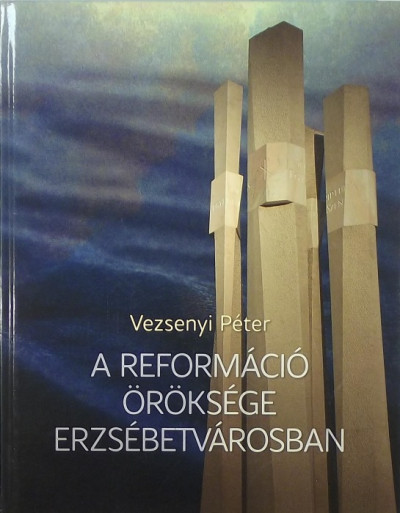 Vezsenyi Péter - A reformáció öröksége Erzsébetvárosban