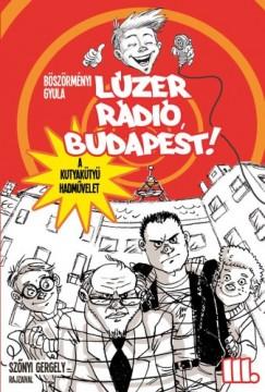 LÚZER RÁDIÓ, BUDAPEST! III.  - A KUTYAKÜTYÜ HADMŰVELET