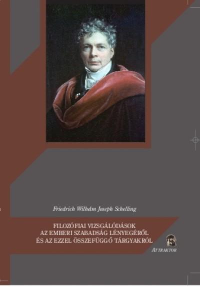 Friedrich Wilhelm Joseph Schelling - Filozófiai vizsgálódások az emberi szabadság lényegéről és az ezzel összefüggő tárgyakról