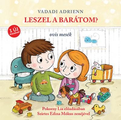 Vadadi Adrienn - Pokorny Lia - Leszel a barátom? - Hangoskönyv