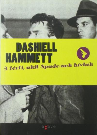 Dashiell Hammett - A férfi, akit Spade-nek hívtak