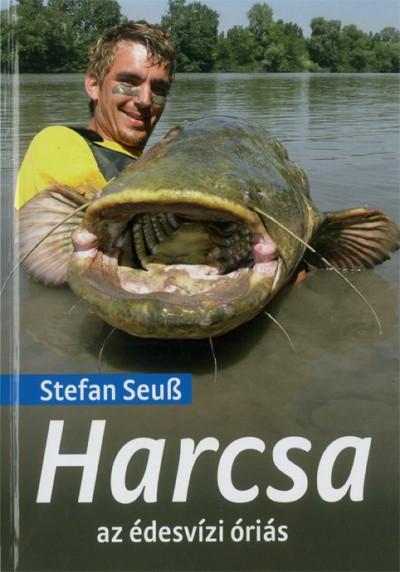 Stefan Seuß - Harcsa az édesvízi óriás