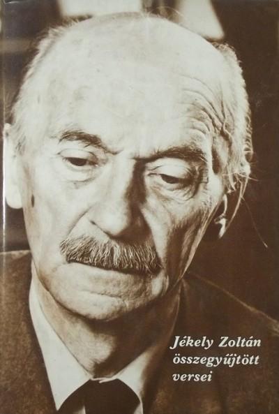 Jékely Zoltán - Jékely Zoltán összegyűjtött versei