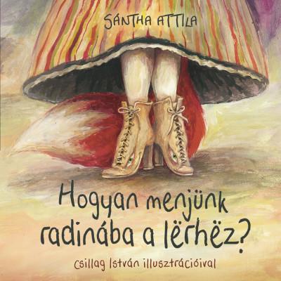 Sántha Attila - Hogyan menjünk radinába lërhëz?