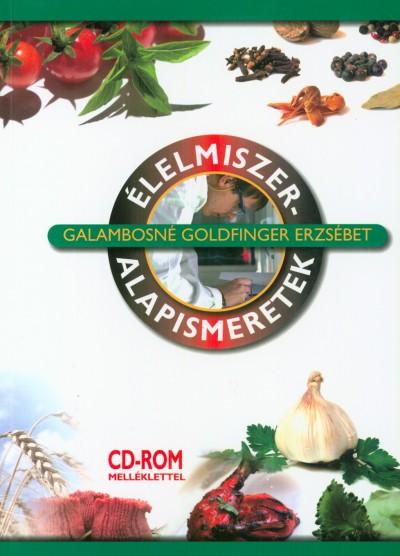 Galambosné Goldfinger Erzsébet - Élelmiszer-alapismeretek (CD-ROM melléklettel)