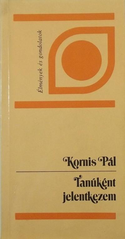 Kornis Pál - Tanúként jelentkezem