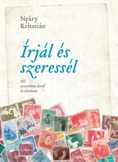 Nyáry Krisztián - Írjál és szeressél - 125 szerelmes levél és történet