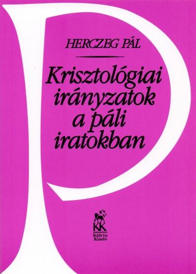 Herczeg Pál - Krisztológiai irányzatok a páli iratokban