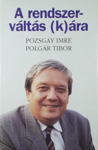 Polgár Tibor - Pozsgay Imre - A rendszerváltás (k)ára