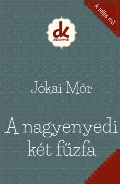 Jókai Mór - A nagyenyedi két fűzfa