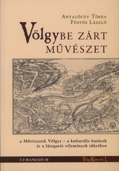 Antalóczy Tímea - Füstös László - Völgybe zárt művészet