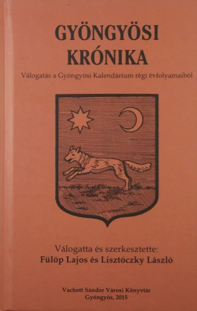 Lisztóczky László  (Vál.) - Lisztóczky László  (Szerk.) - Gyöngyösi Krónika