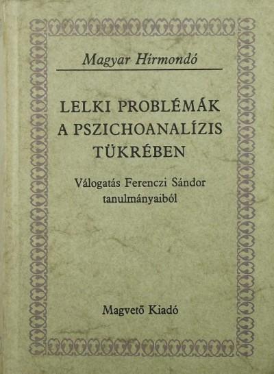 Dr. Ferenczi Sándor - Dr. Linczényi Adorján  (Szerk.) - Lelki problémák a pszichoanalízis tükrében