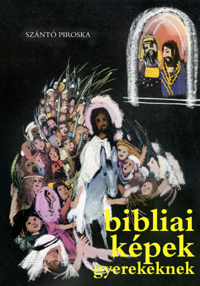 Szántó Piroska - Bibliai képek gyerekeknek