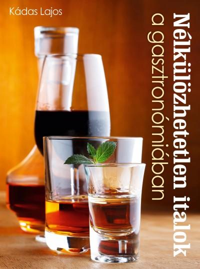 Kádas Lajos - Nélkülözhetetlen italok a gasztronómiában