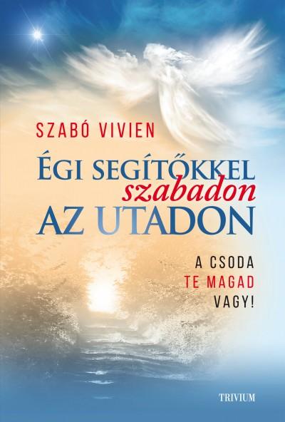 Szabó Vivien - Égi segítőkkel szabadon az utadon
