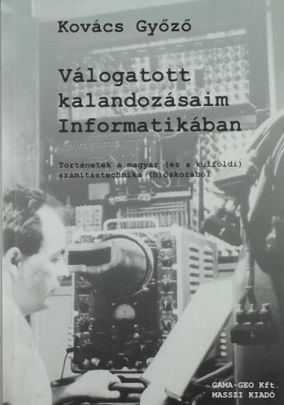 Kovács Győző - Válogatott kalandozásaim informatikában