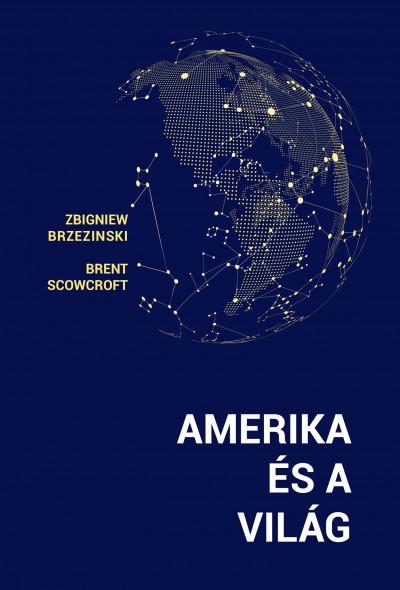 Zbigniew Brzezinski - Brent Scowcroft - Amerika és a világ