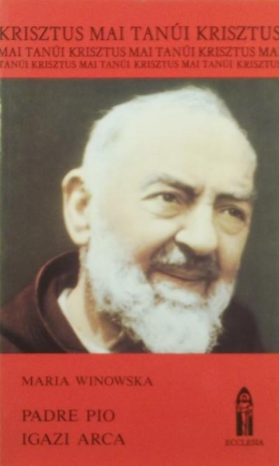 Maria Winowska - Padre Pio igazi arca