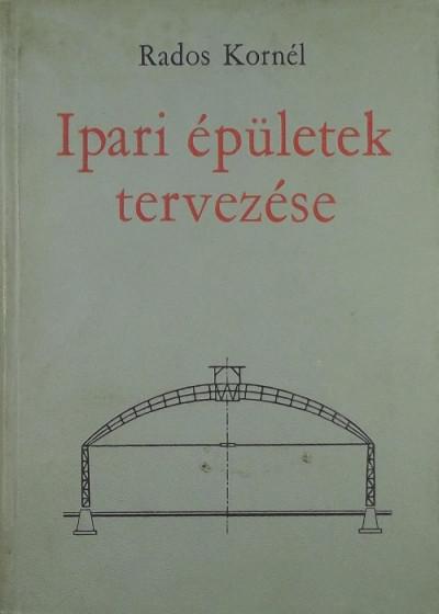 Rados Kornél - Ipari épületek tervezése