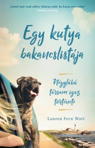 Watt Lauren Fern - Egy kutya bakancslistája - Négylábú társam igaz története