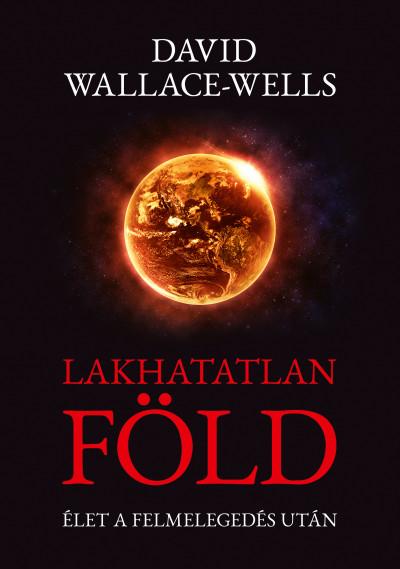 David Wallace-Wells - Lakhatatlan Föld